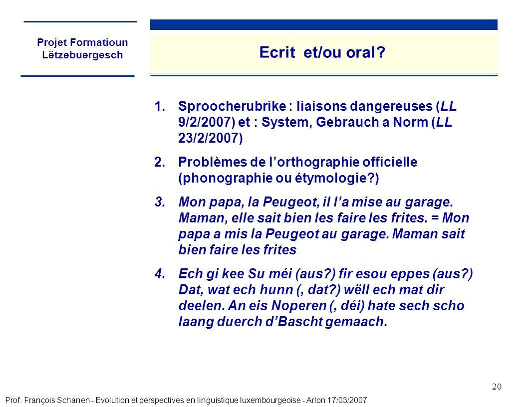 Projet Formatioun Lëtzebuergesch 20 Ecrit et/ou oral? 1.Sproocherubrike : liaisons dangereuses (LL 9/2/2007) et : System, Gebrauch a Norm (LL 23/2/200