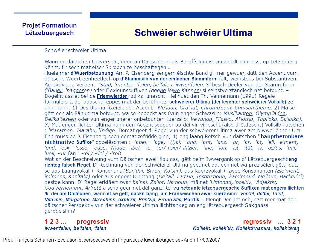 Projet Formatioun Lëtzebuergesch 3 Schwéier schwéier Ultima Schwéier schwéier Ultima Wann en däitschen Universitär, deen an Däitschland als Beruffslinguist ausgebilt ginn ass, op Lëtzebuerg kënnt, fir sech mat eiser Sprooch ze beschäftegen… Huele mer d Wuertbetounung.