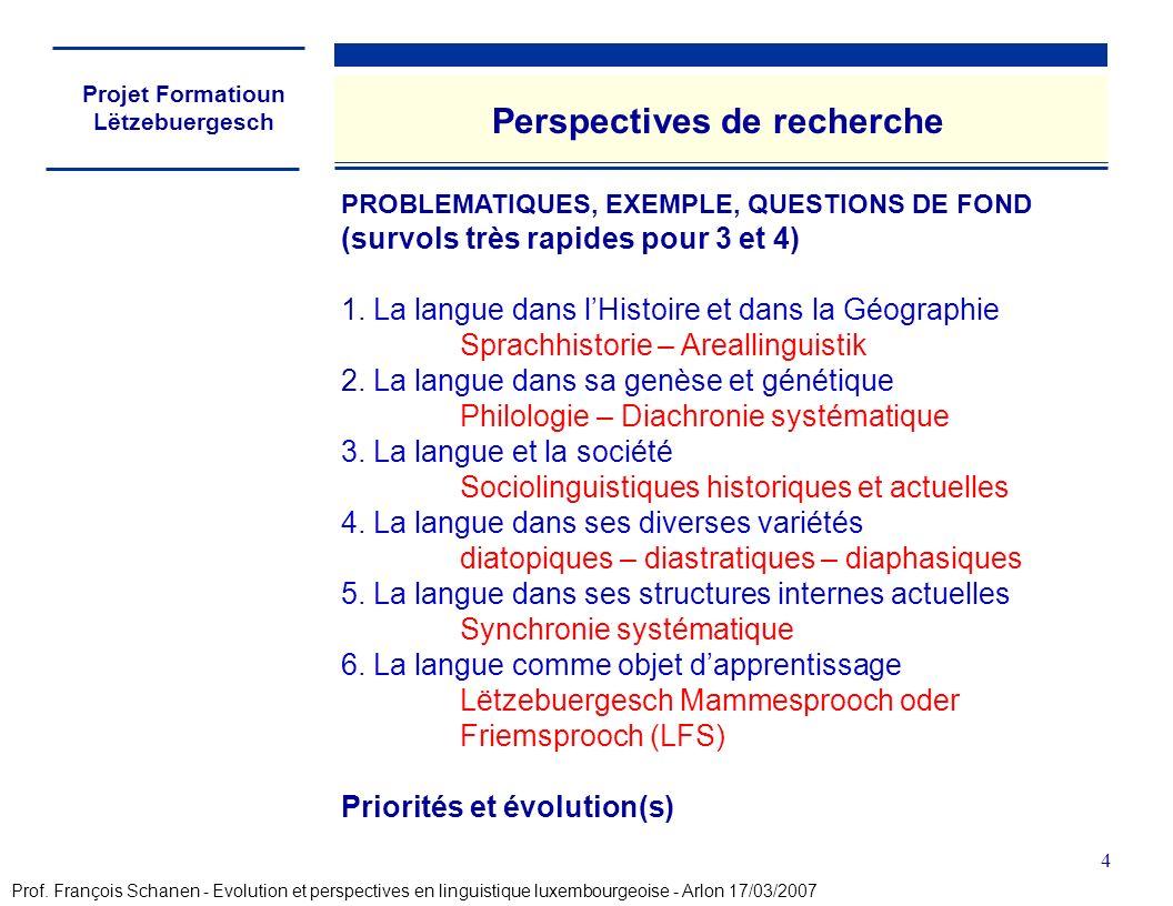 Projet Formatioun Lëtzebuergesch 4 Perspectives de recherche PROBLEMATIQUES, EXEMPLE, QUESTIONS DE FOND (survols très rapides pour 3 et 4) 1. La langu