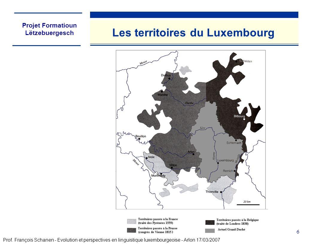Projet Formatioun Lëtzebuergesch 6 Les territoires du Luxembourg Prof. François Schanen - Evolution et perspectives en linguistique luxembourgeoise -