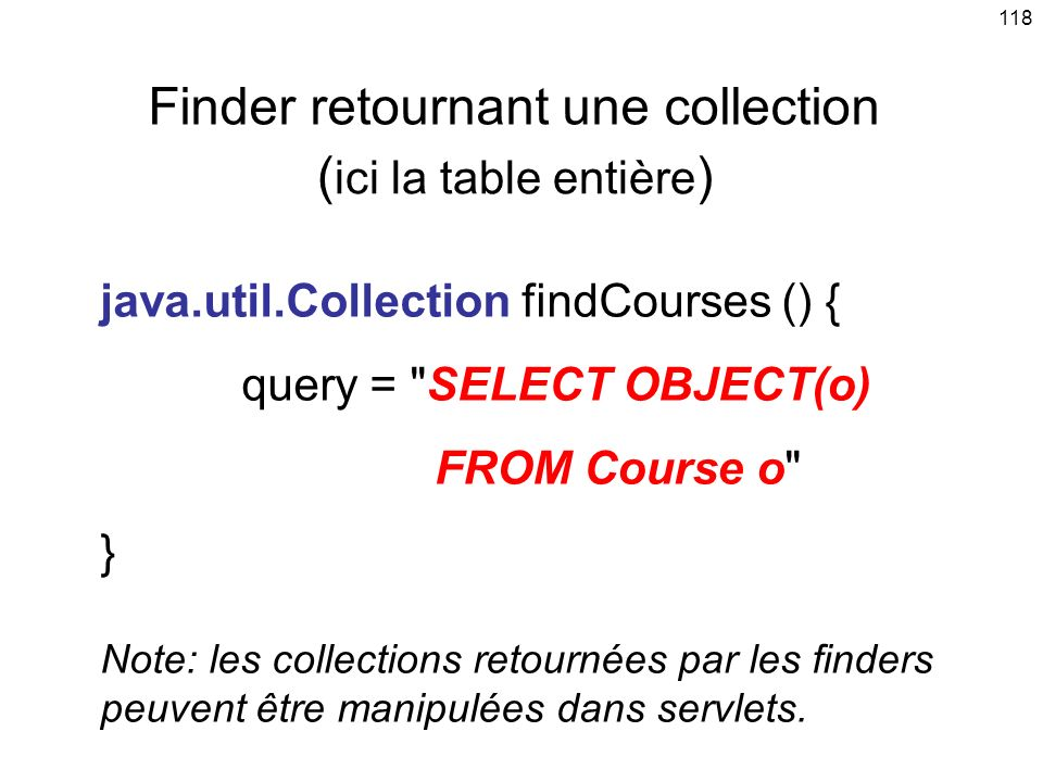 118 Finder retournant une collection java.util.Collection findCourses () { query =