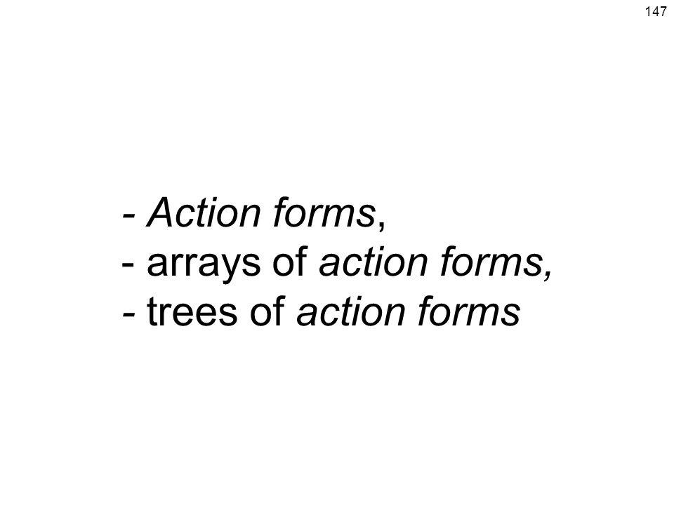 147 - Action forms, - arrays of action forms, - trees of action forms