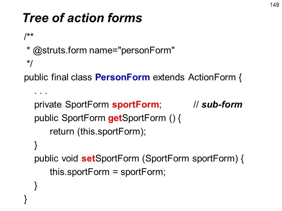 149 /** * @struts.form name= personForm */ public final class PersonForm extends ActionForm {...