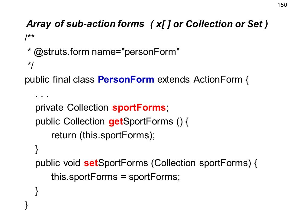 150 ( x[ ] or Collection or Set ) /** * @struts.form name=