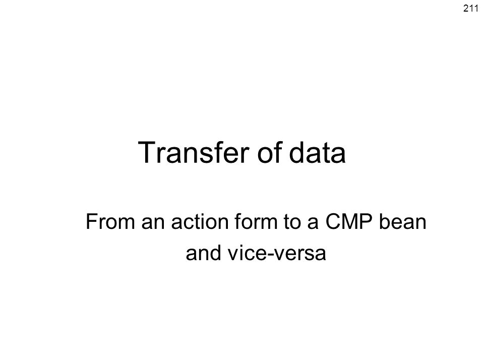 211 Transfer of data From an action form to a CMP bean and vice-versa