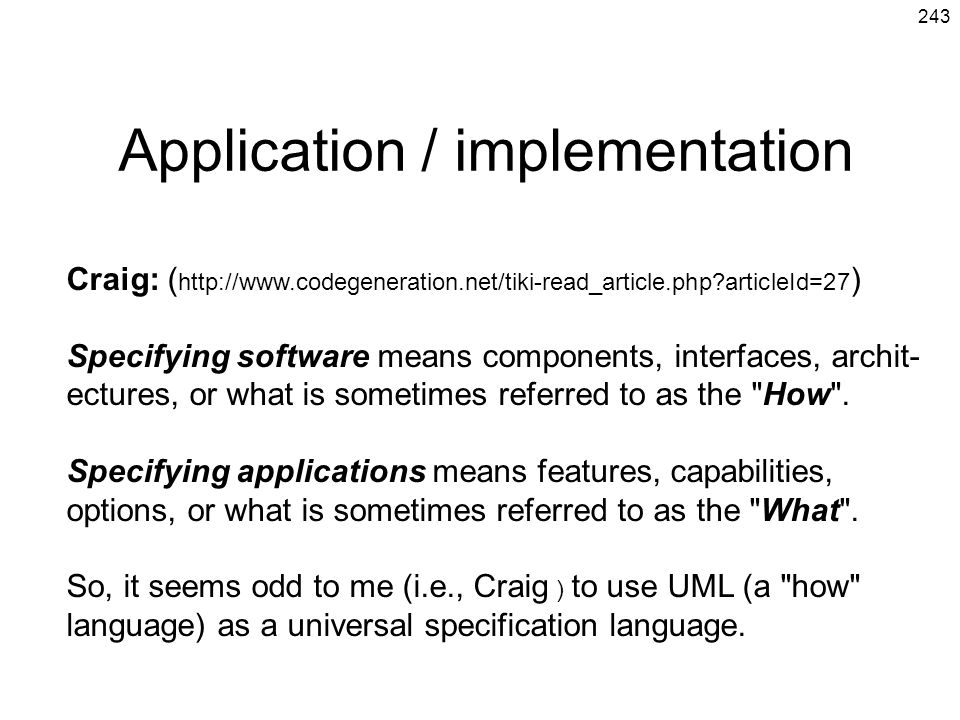 243 Application / implementation Craig: ( http://www.codegeneration.net/tiki-read_article.php?articleId=27 ) Specifying software means components, int