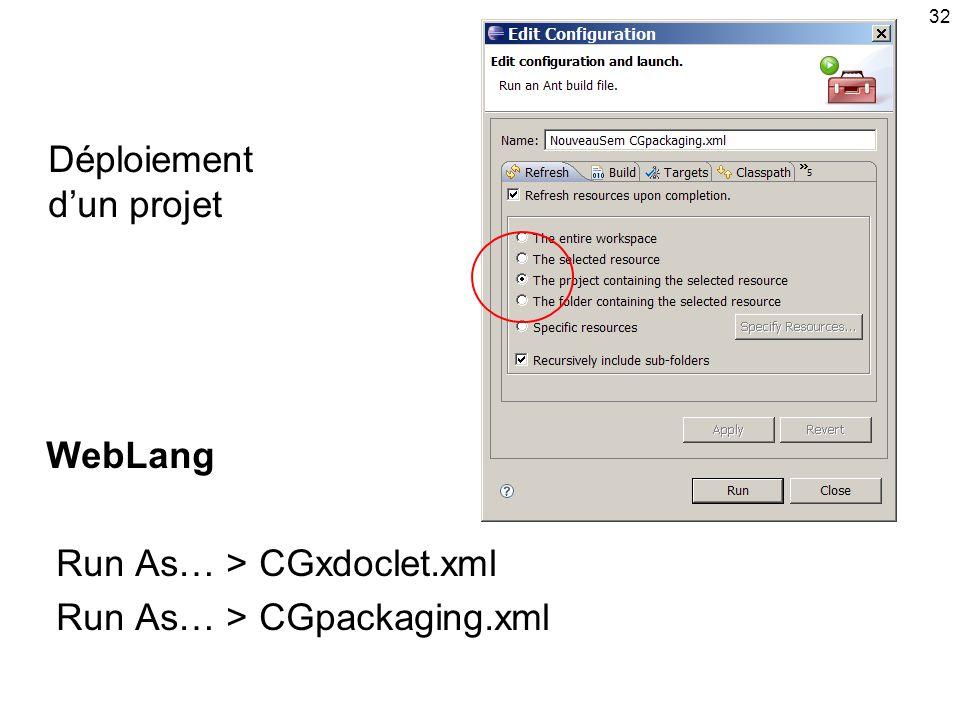 32 Déploiement dun projet WebLang Run As… > CGxdoclet.xml Run As… > CGpackaging.xml