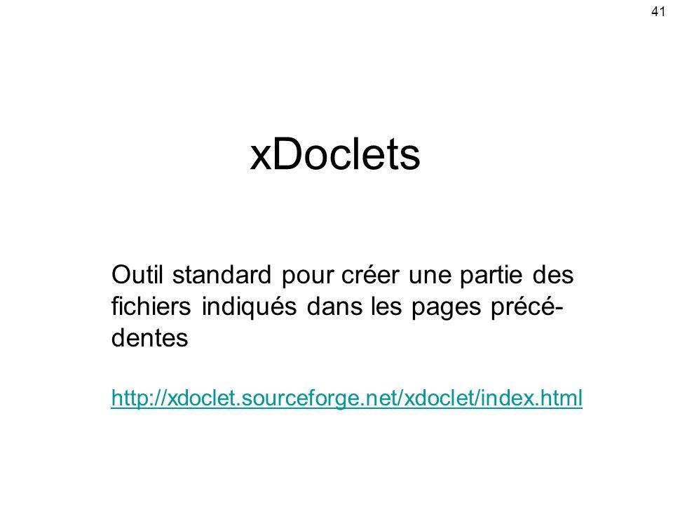 41 xDoclets Outil standard pour créer une partie des fichiers indiqués dans les pages précé- dentes http://xdoclet.sourceforge.net/xdoclet/index.html