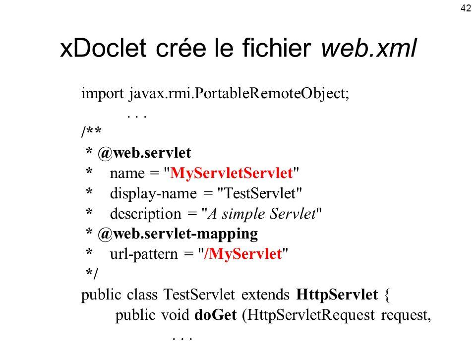 42 xDoclet crée le fichier web.xml import javax.rmi.PortableRemoteObject;...