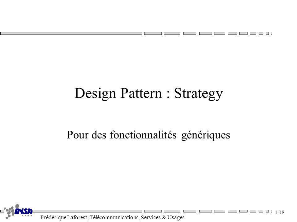 Frédérique Laforest, Télécommunications, Services & Usages 108 Design Pattern : Strategy Pour des fonctionnalités génériques