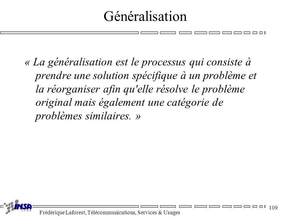 Frédérique Laforest, Télécommunications, Services & Usages 109 Généralisation « La généralisation est le processus qui consiste à prendre une solution