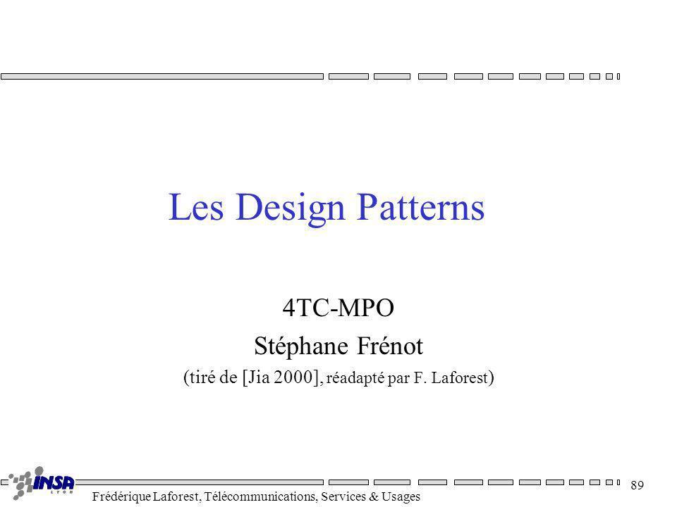 Frédérique Laforest, Télécommunications, Services & Usages 89 4TC-MPO Stéphane Frénot (tiré de [Jia 2000], réadapté par F. Laforest ) Les Design Patte