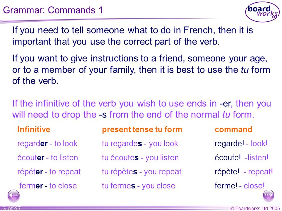 © Boardworks Ltd 2005 34 of 67 Similarly, with verbs like commencer, a -ç is needed rather than a c to make the sound soft in some parts of the imperfect tense.