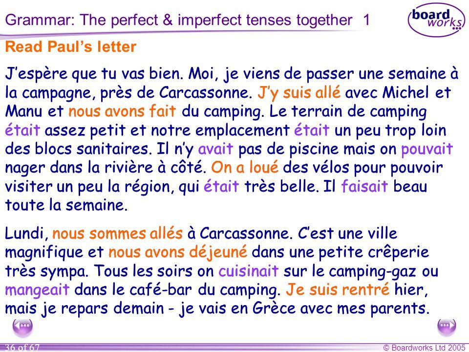 © Boardworks Ltd 2005 36 of 67 Jespère que tu vas bien. Moi, je viens de passer une semaine à la campagne, près de Carcassonne. Jy suis allé avec Mich