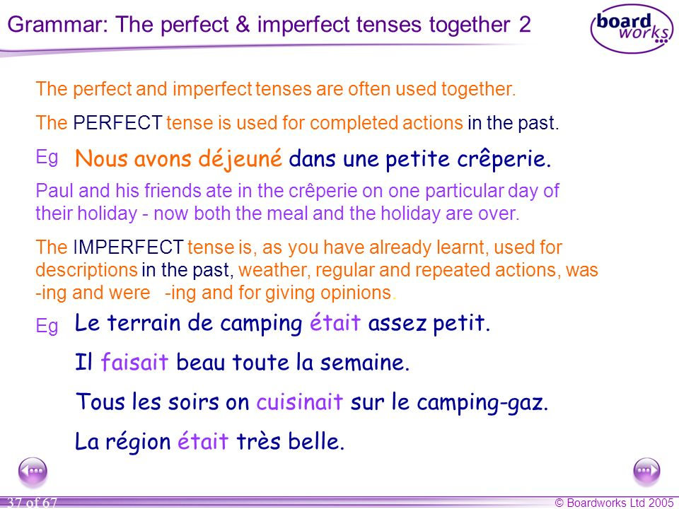 © Boardworks Ltd 2005 37 of 67 The perfect and imperfect tenses are often used together.