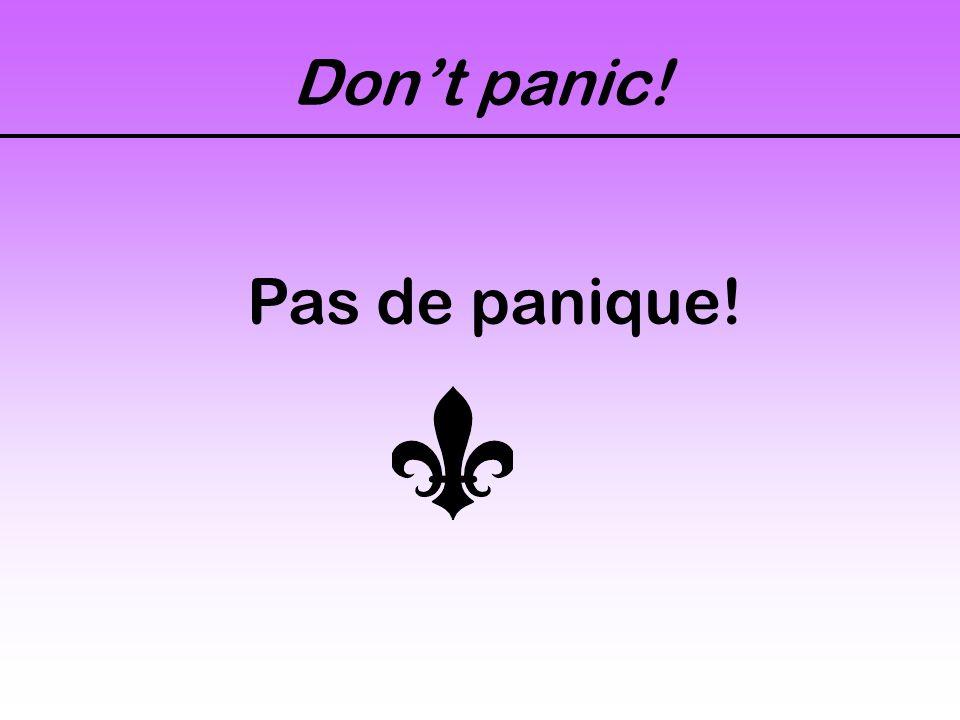 Calm down! Calmez-vous! Calme-toi!