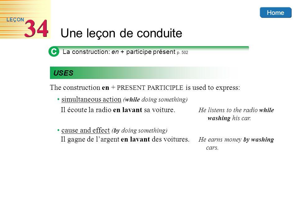 Home Une leçon de conduite 34 LEÇON C La construction: en + participe présent p. 502 USES The construction en + PRESENT PARTICIPLE is used to express: