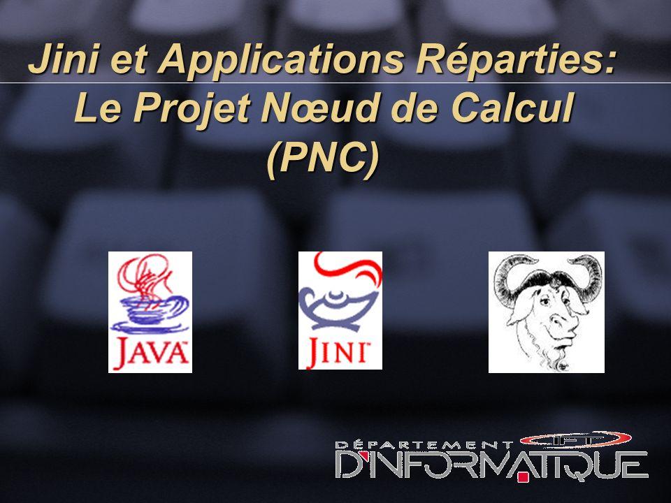 Jini et Applications Réparties: Le Projet Nœud de Calcul (PNC)