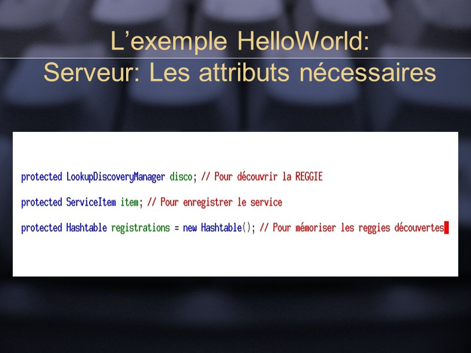 Lexemple HelloWorld: Serveur: Les attributs nécessaires