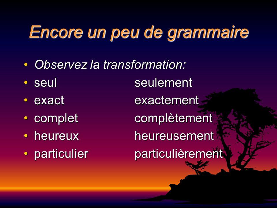 Encore un peu de grammaire Observez la transformation:Observez la transformation: seul seulementseul seulement exact exactementexact exactement comple
