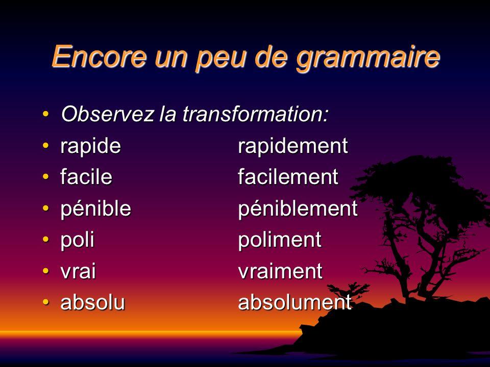 Encore un peu de grammaire Observez la transformation:Observez la transformation: rapiderapidementrapiderapidement facilefacilementfacilefacilement pé