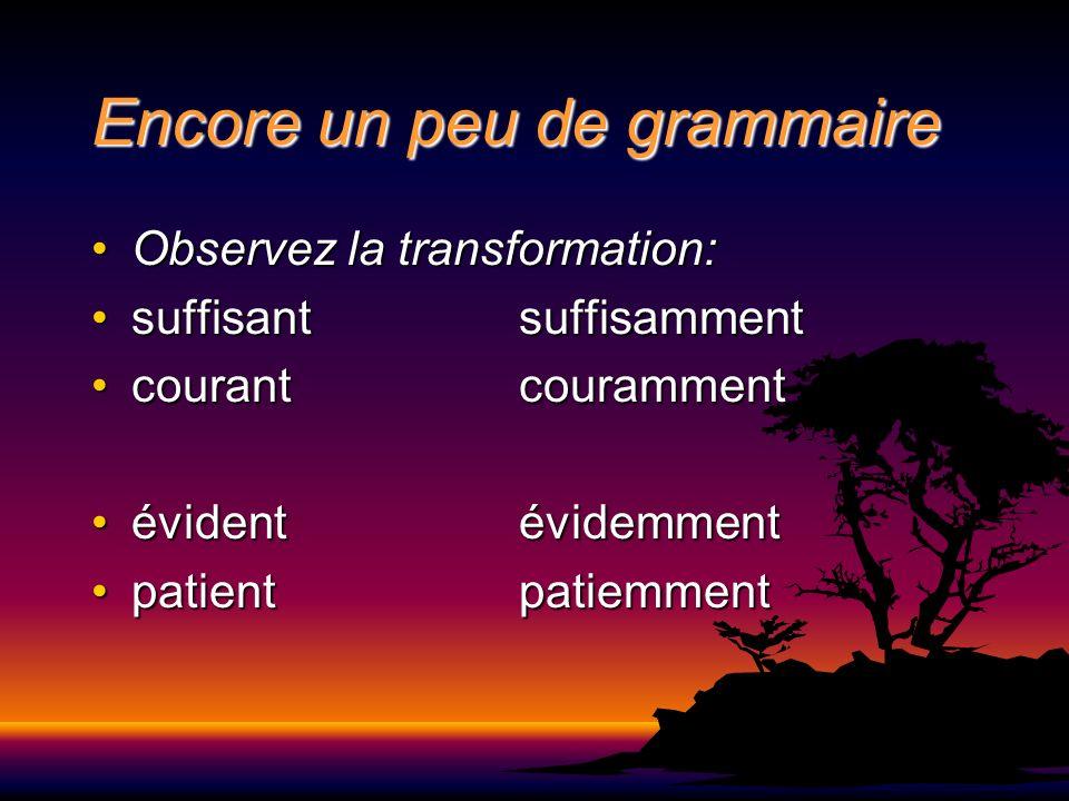 Encore un peu de grammaire Observez la transformation:Observez la transformation: suffisantsuffisammentsuffisantsuffisamment courantcourammentcourantc