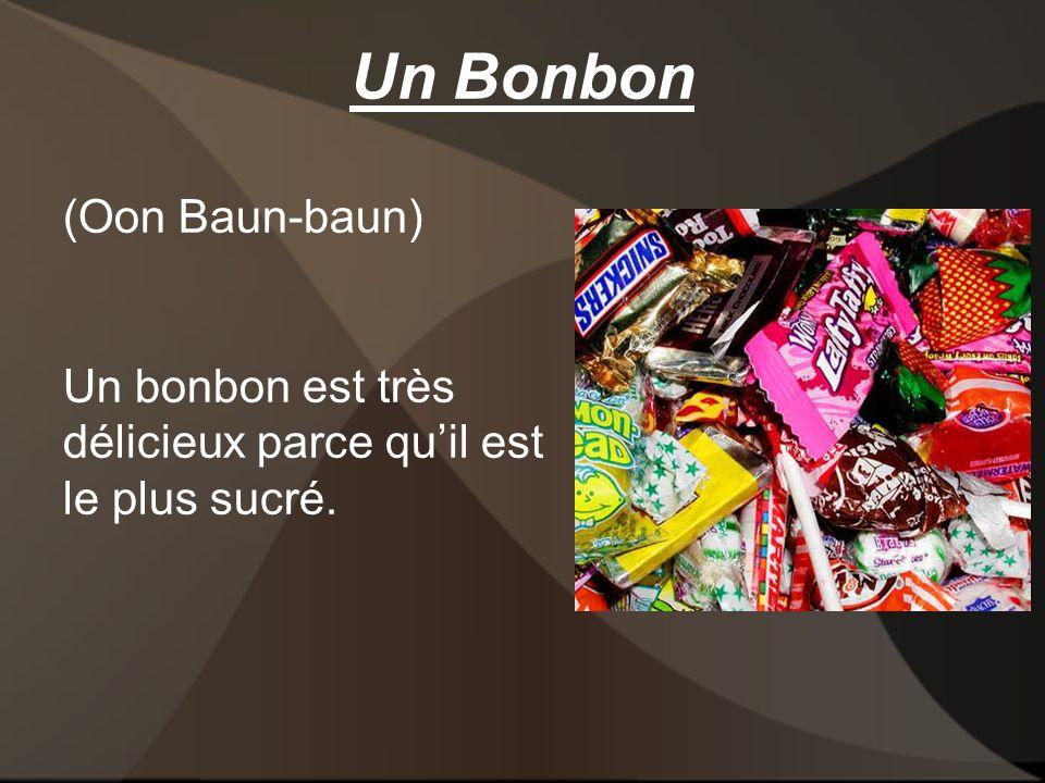 Un Bonbon (Oon Baun-baun) Un bonbon est très délicieux parce quil est le plus sucré.