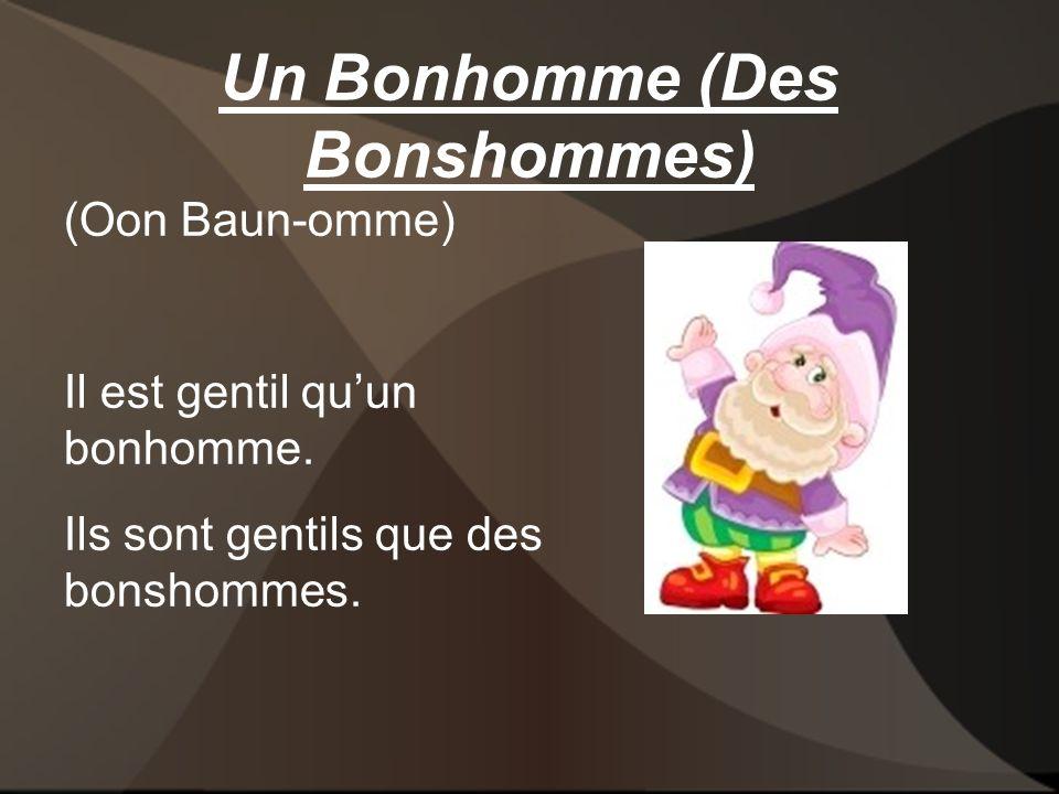 Un Bonhomme (Des Bonshommes) (Oon Baun-omme) Il est gentil quun bonhomme.