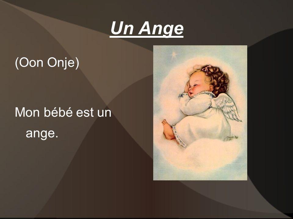 Un Ange (Oon Onje) Mon bébé est un ange.