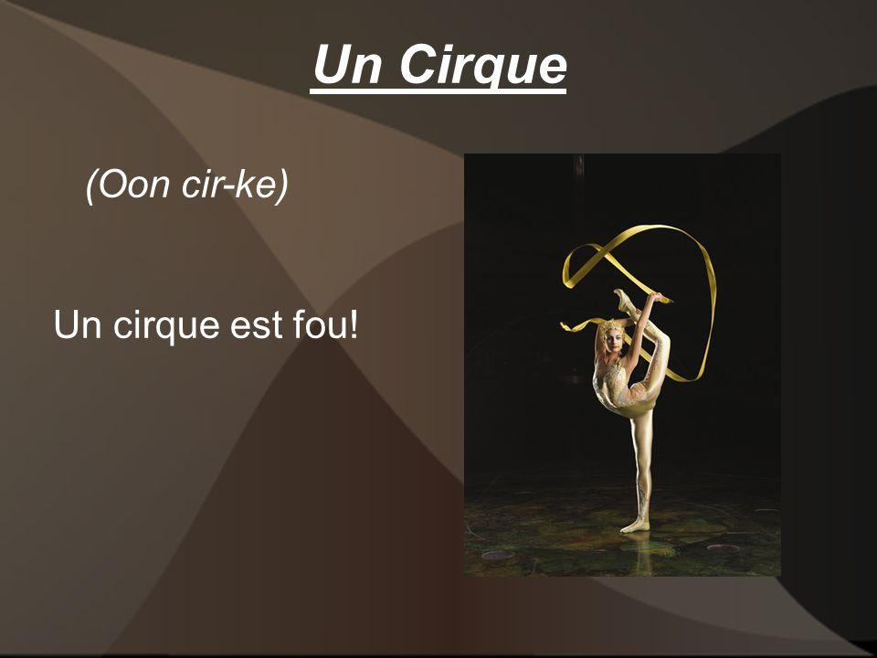 Un Cirque Un cirque est fou! (Oon cir-ke)