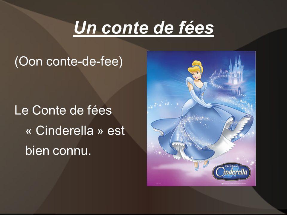 Un conte de fées (Oon conte-de-fee) Le Conte de fées « Cinderella » est bien connu.