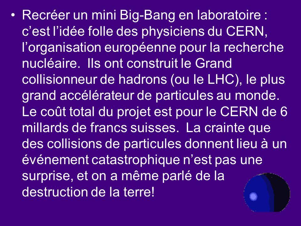 Recréer un mini Big-Bang en laboratoire : cest lidée folle des physiciens du CERN, lorganisation européenne pour la recherche nucléaire.