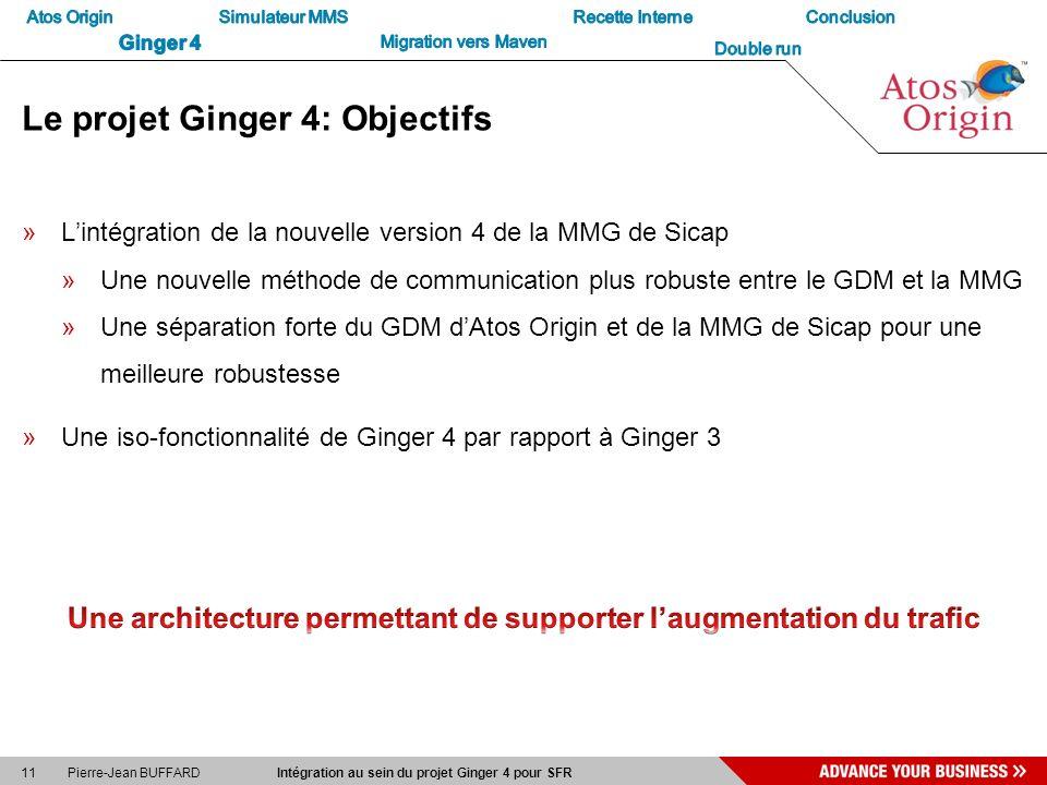 11 Pierre-Jean BUFFARD Intégration au sein du projet Ginger 4 pour SFR Le projet Ginger 4: Objectifs »Lintégration de la nouvelle version 4 de la MMG