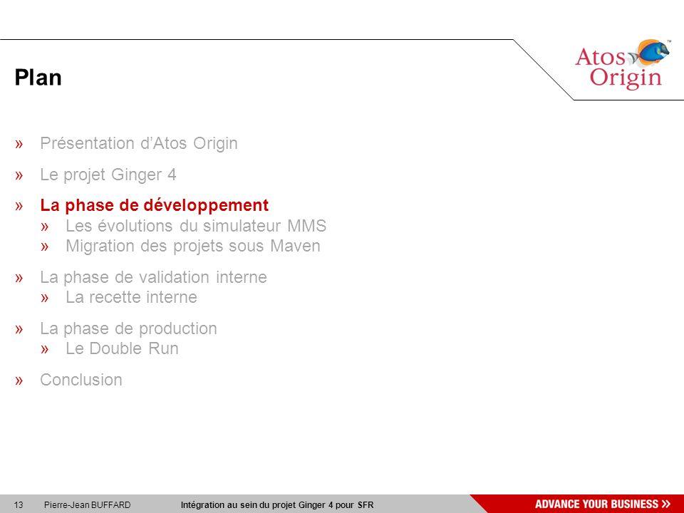 13 Pierre-Jean BUFFARD Intégration au sein du projet Ginger 4 pour SFR Plan »Présentation dAtos Origin »Le projet Ginger 4 »La phase de développement