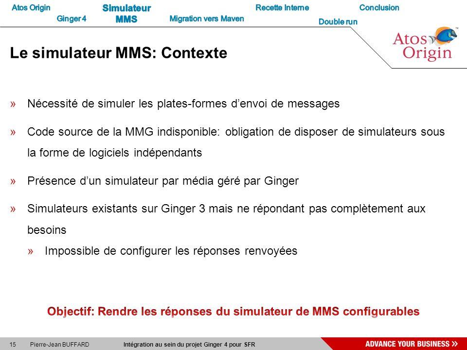 15 Pierre-Jean BUFFARD Intégration au sein du projet Ginger 4 pour SFR Le simulateur MMS: Contexte »Nécessité de simuler les plates-formes denvoi de m