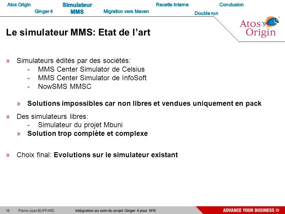 16 Pierre-Jean BUFFARD Intégration au sein du projet Ginger 4 pour SFR Le simulateur MMS: Etat de lart »Simulateurs édités par des sociétés: -MMS Cent