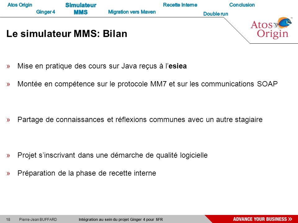 18 Pierre-Jean BUFFARD Intégration au sein du projet Ginger 4 pour SFR Le simulateur MMS: Bilan »Mise en pratique des cours sur Java reçus à lesiea »M