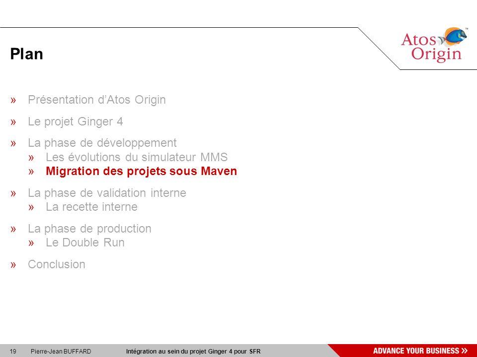 19 Pierre-Jean BUFFARD Intégration au sein du projet Ginger 4 pour SFR Plan »Présentation dAtos Origin »Le projet Ginger 4 »La phase de développement