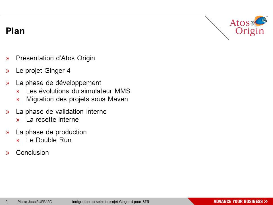 2 Pierre-Jean BUFFARD Intégration au sein du projet Ginger 4 pour SFR Plan »Présentation dAtos Origin »Le projet Ginger 4 »La phase de développement »