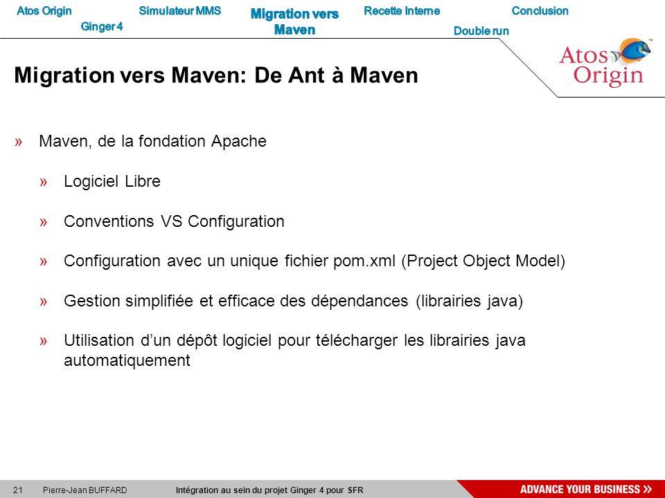 21 Pierre-Jean BUFFARD Intégration au sein du projet Ginger 4 pour SFR Migration vers Maven: De Ant à Maven »Maven, de la fondation Apache »Logiciel L