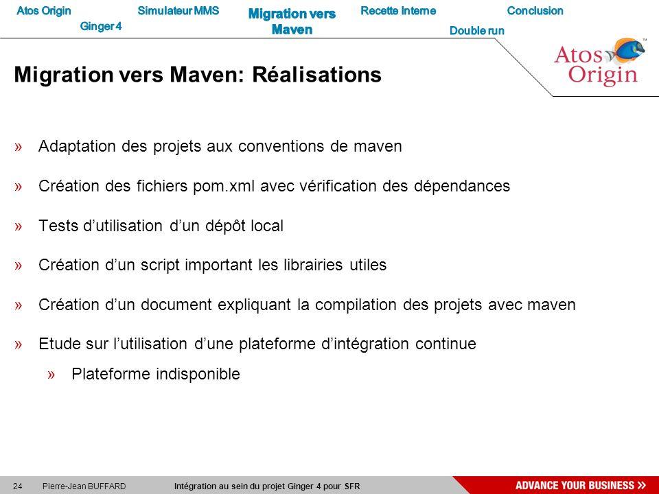 24 Pierre-Jean BUFFARD Intégration au sein du projet Ginger 4 pour SFR Migration vers Maven: Réalisations »Adaptation des projets aux conventions de m