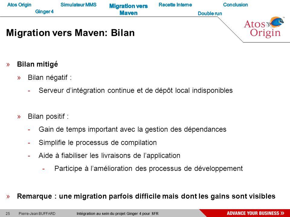 25 Pierre-Jean BUFFARD Intégration au sein du projet Ginger 4 pour SFR Migration vers Maven: Bilan »Bilan mitigé »Bilan négatif : -Serveur dintégratio