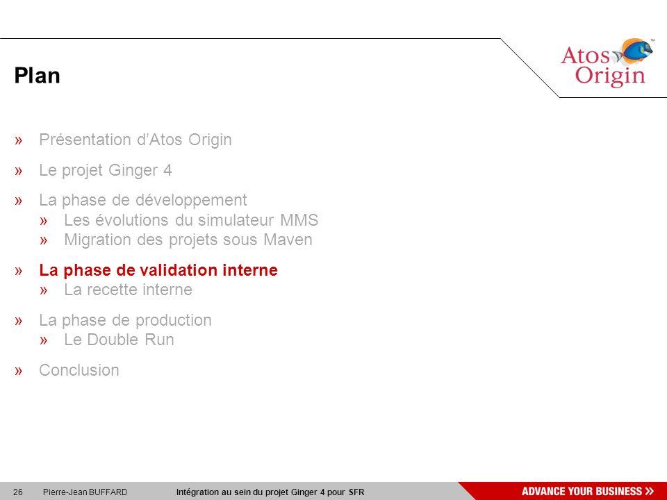 26 Pierre-Jean BUFFARD Intégration au sein du projet Ginger 4 pour SFR Plan »Présentation dAtos Origin »Le projet Ginger 4 »La phase de développement