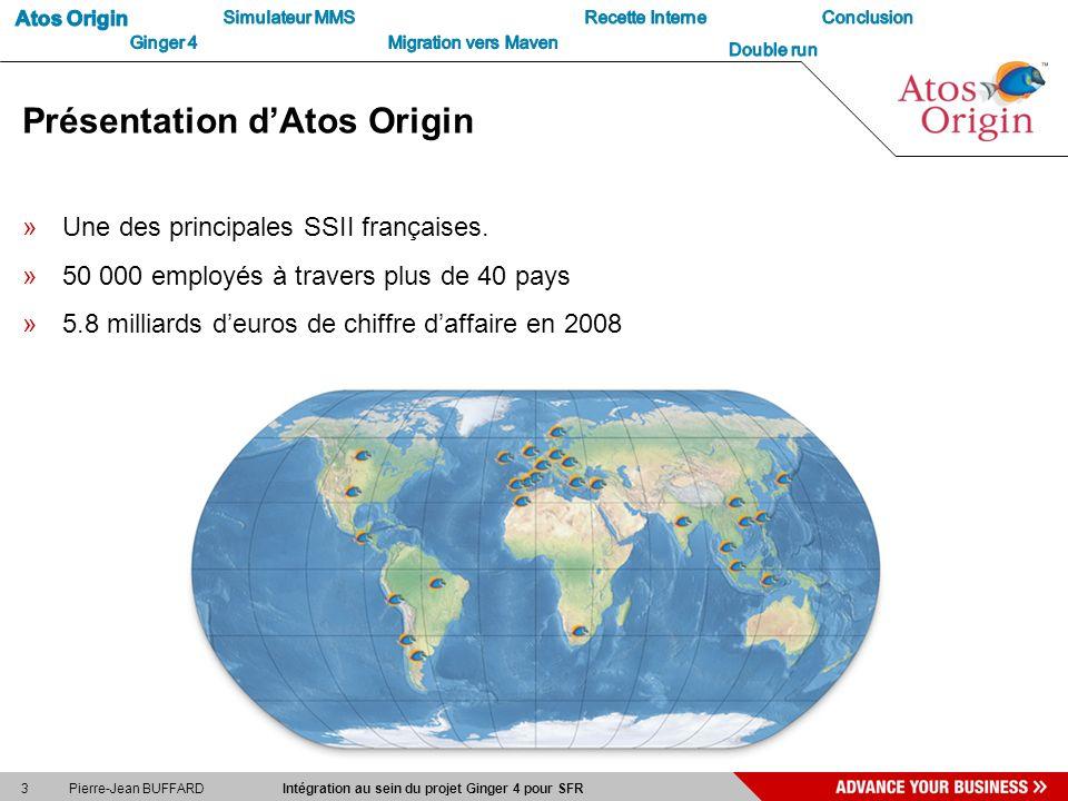 3 Pierre-Jean BUFFARD Intégration au sein du projet Ginger 4 pour SFR Présentation dAtos Origin »Une des principales SSII françaises. »50 000 employés