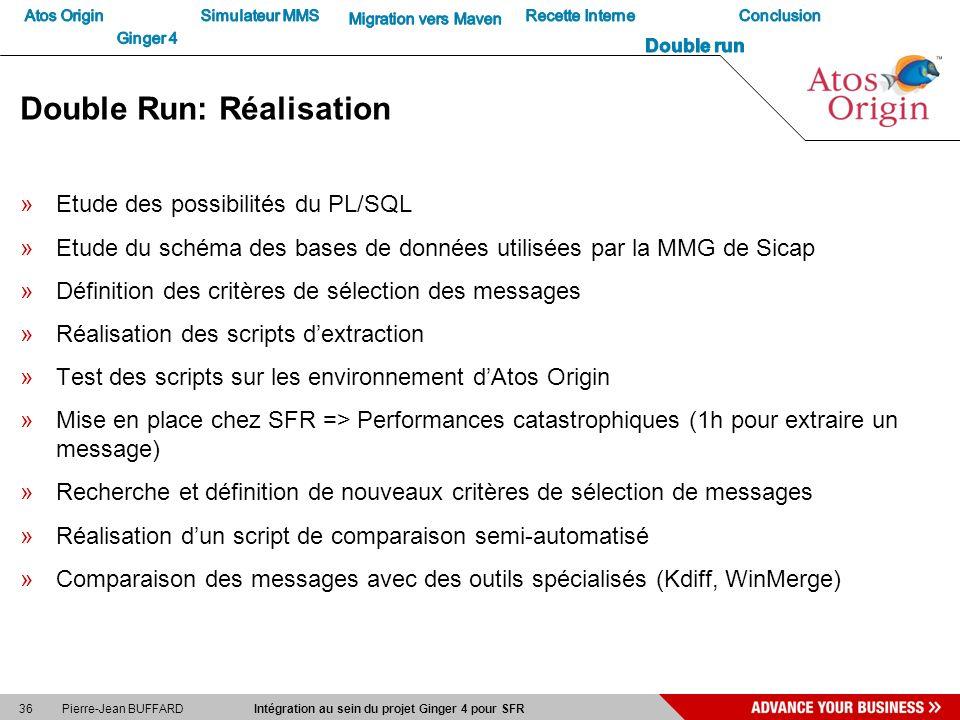 36 Pierre-Jean BUFFARD Intégration au sein du projet Ginger 4 pour SFR Double Run: Réalisation »Etude des possibilités du PL/SQL »Etude du schéma des