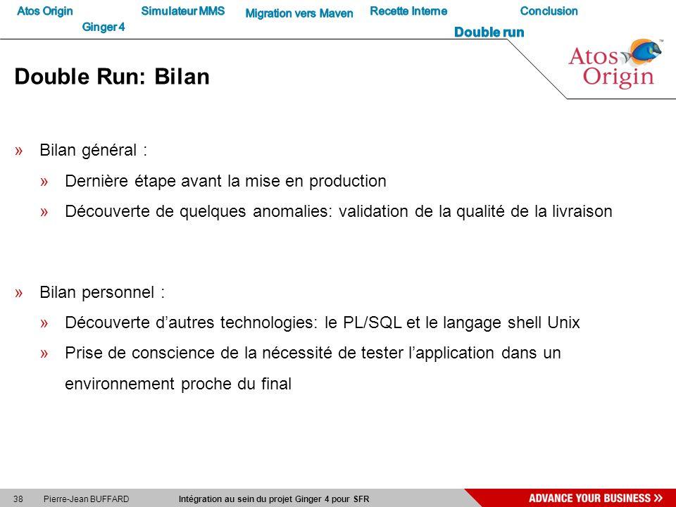 38 Pierre-Jean BUFFARD Intégration au sein du projet Ginger 4 pour SFR Double Run: Bilan »Bilan général : »Dernière étape avant la mise en production