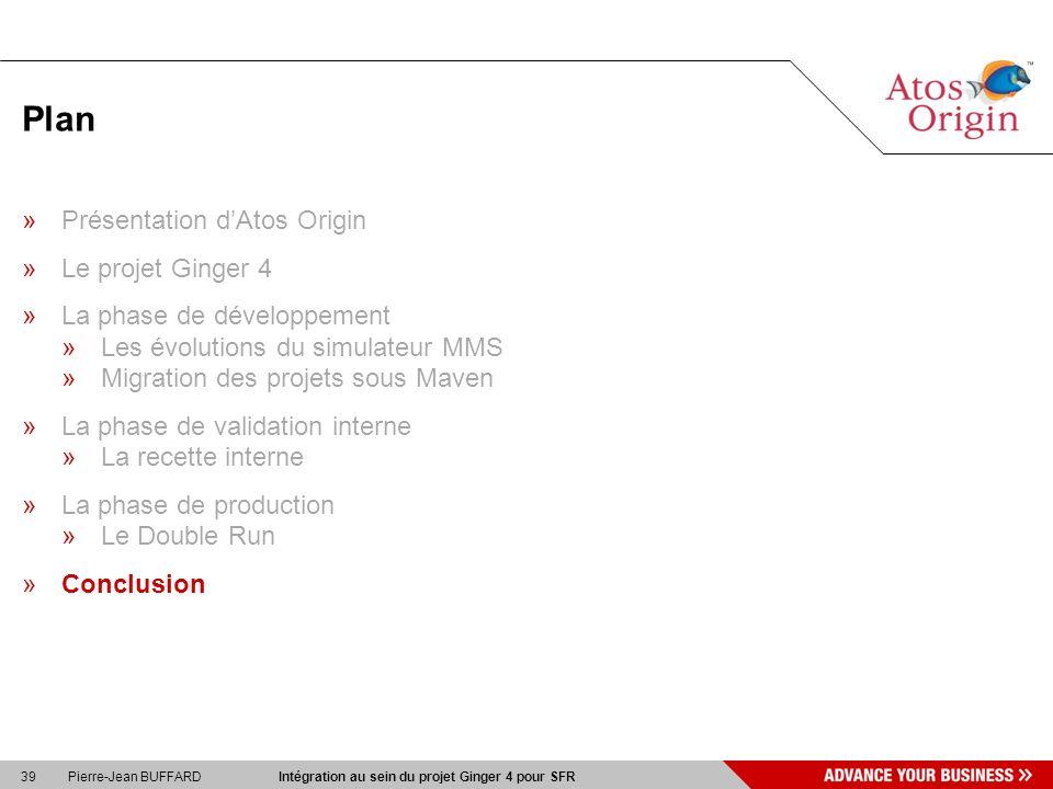39 Pierre-Jean BUFFARD Intégration au sein du projet Ginger 4 pour SFR Plan »Présentation dAtos Origin »Le projet Ginger 4 »La phase de développement