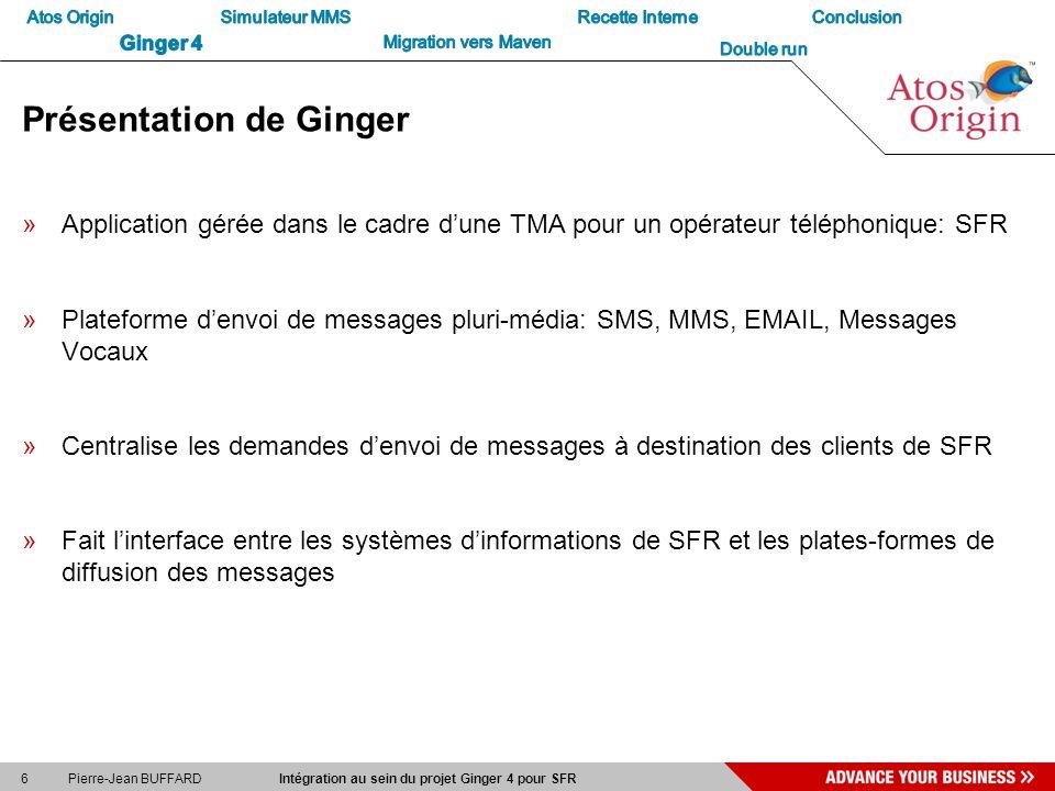 6 Pierre-Jean BUFFARD Intégration au sein du projet Ginger 4 pour SFR Présentation de Ginger »Application gérée dans le cadre dune TMA pour un opérate
