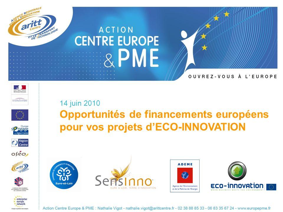 14 juin 2010 Opportunités de financements européens pour vos projets dECO-INNOVATION