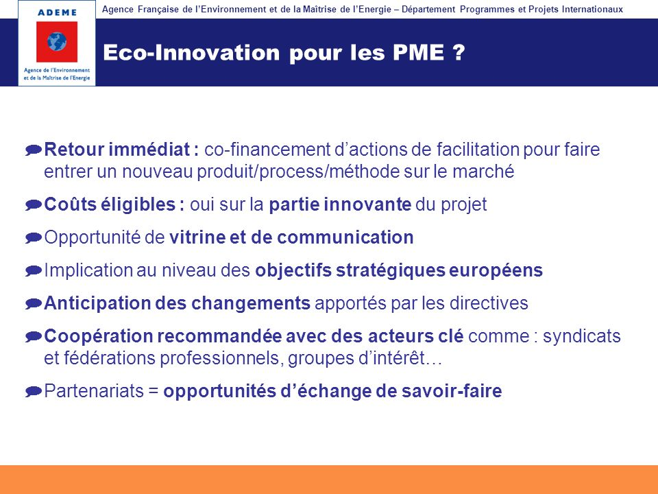 Agence Française de lEnvironnement et de la Maîtrise de lEnergie – Département Programmes et Projets Internationaux Fil dariane Eco-Innovation pour le